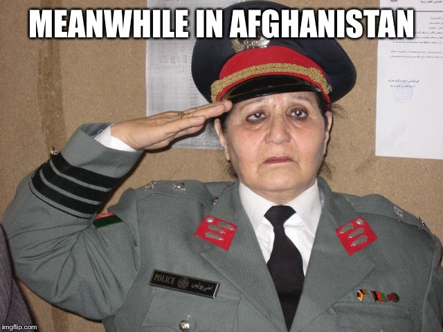 MEANWHILE IN AFGHANISTAN | image tagged in drunk afghan police woman,afghanistan,drunk,meanwhile on imgflip,police,police officer | made w/ Imgflip meme maker