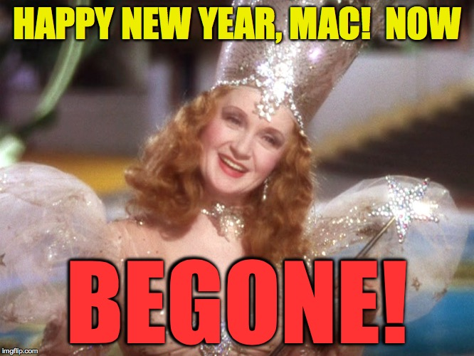HAPPY NEW YEAR, MAC!  NOW BEGONE! | made w/ Imgflip meme maker