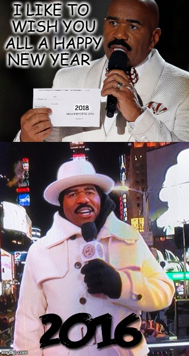 Steve Harvey live from Times Square New Hampshire   | I LIKE TO WISH YOU ALL A HAPPY NEW YEAR 2018 | image tagged in steve harvey,new years 2016,happy new year,memes,funny,wrong answer steve harvey | made w/ Imgflip meme maker