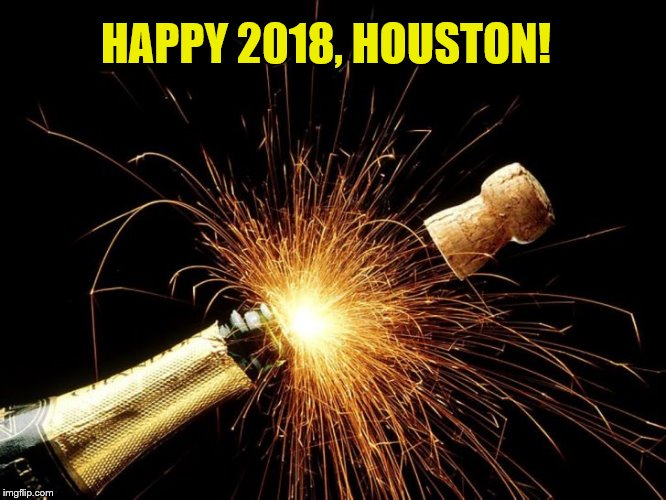 NY2018 | HAPPY 2018, HOUSTON! | image tagged in happy new year | made w/ Imgflip meme maker