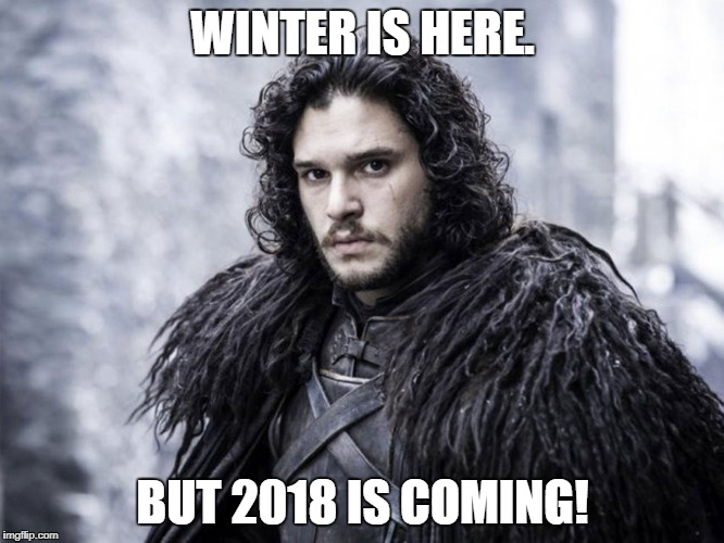 jon snow | WINTER IS HERE. BUT 2018 IS COMING! | image tagged in jon snow | made w/ Imgflip meme maker