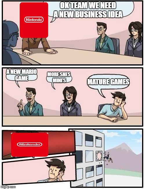 Boardroom Meeting Suggestion Meme | OK TEAM WE NEED A NEW BUSINESS IDEA A NEW MARIO GAME MORE SNES MINI'S MATURE GAMES | image tagged in memes,boardroom meeting suggestion | made w/ Imgflip meme maker