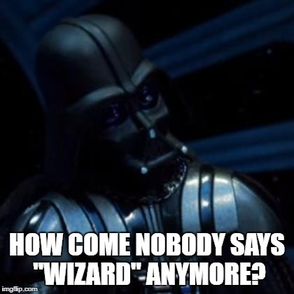 "Darth Wizard | HOW COME NOBODY SAYS ""WIZARD"" ANYMORE? 