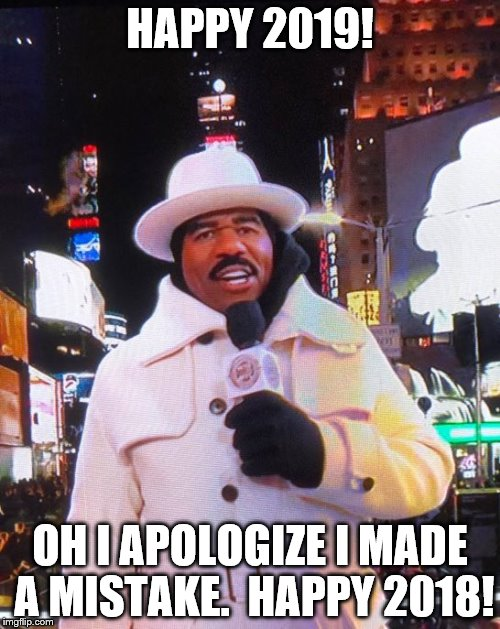 Steve Harvey Gets The Wrong Year | HAPPY 2019! OH I APOLOGIZE I MADE A MISTAKE.  HAPPY 2018! | image tagged in steve harvey | made w/ Imgflip meme maker