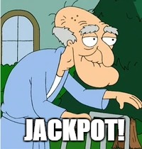 Herbert The Pervert | JACKPOT! | image tagged in memes,herbert the pervert,herbert,family guy,pervert,funny | made w/ Imgflip meme maker
