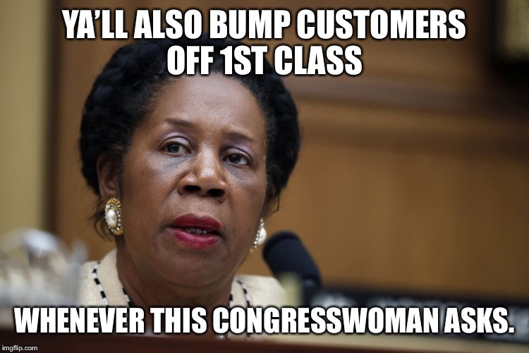 YA'LL ALSO BUMP CUSTOMERS OFF 1ST CLASS WHENEVER THIS CONGRESSWOMAN ASKS. | made w/ Imgflip meme maker