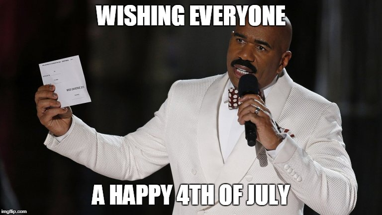 WISHING EVERYONE A HAPPY 4TH OF JULY | image tagged in wrong answer steve harvey | made w/ Imgflip meme maker