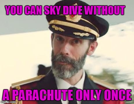 Captain Obvious | YOU CAN SKY DIVE WITHOUT A PARACHUTE ONLY ONCE | image tagged in captain obvious,found it on instagram,funny,memes | made w/ Imgflip meme maker