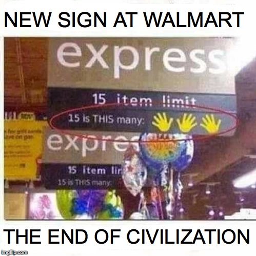 Welcome To Your Doom  | THE END OF CIVILIZATION NEW SIGN AT WALMART | image tagged in doomed,civilization,learning,dyslexia | made w/ Imgflip meme maker