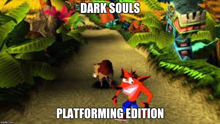DARK SOULS PLATFORMING EDITION | image tagged in crash bandicoot | made w/ Imgflip meme maker