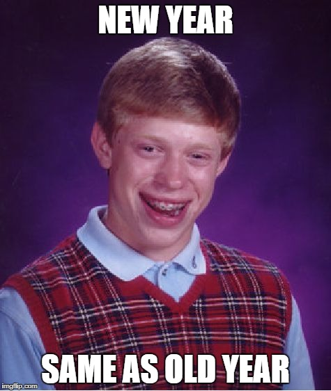 Bad Luck Brian Meme | NEW YEAR SAME AS OLD YEAR | image tagged in memes,bad luck brian | made w/ Imgflip meme maker