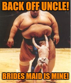 BACK OFF UNCLE! BRIDES MAID IS MINE! | made w/ Imgflip meme maker