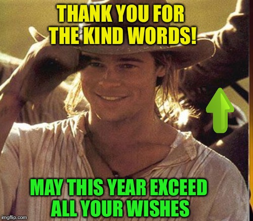 THANK YOU FOR THE KIND WORDS! MAY THIS YEAR EXCEED ALL YOUR WISHES | made w/ Imgflip meme maker