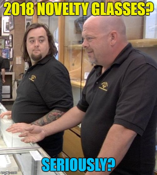 They've also got a Jeb! t-shirt... :) | 2018 NOVELTY GLASSES? SERIOUSLY? | image tagged in pawn stars rebuttal,memes,2018,novelty glasses,new year | made w/ Imgflip meme maker