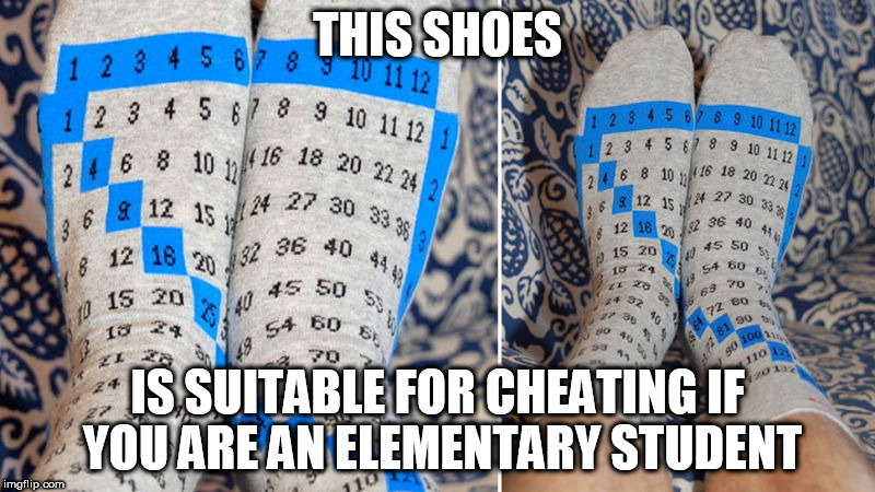 cheating | THIS SHOES IS SUITABLE FOR CHEATING IF YOU ARE AN ELEMENTARY STUDENT | image tagged in cheating | made w/ Imgflip meme maker