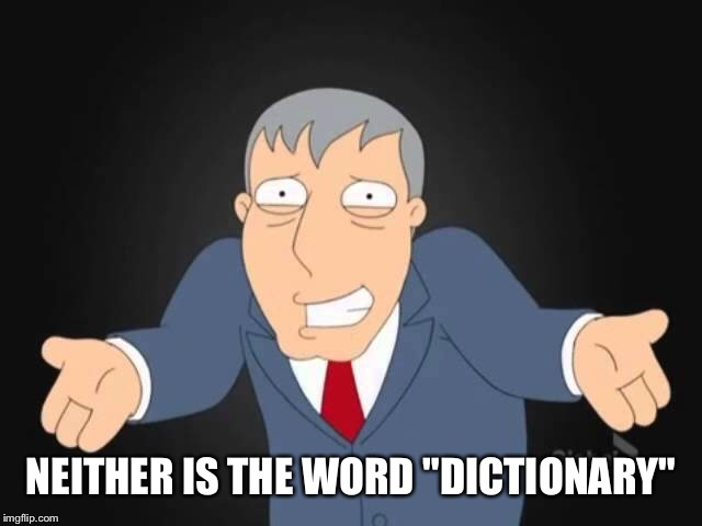 "NEITHER IS THE WORD ""DICTIONARY"" 