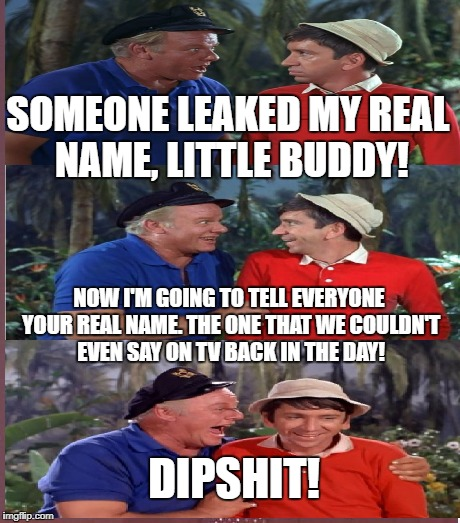 SOMEONE LEAKED MY REAL NAME, LITTLE BUDDY! NOW I'M GOING TO TELL EVERYONE YOUR REAL NAME. THE ONE THAT WE COULDN'T EVEN SAY ON TV BACK IN TH | made w/ Imgflip meme maker