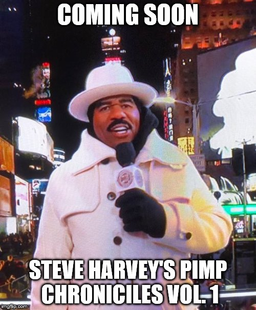 Steve Harvey's Pimp Chronciles Vol. 1 | COMING SOON STEVE HARVEY'S PIMP CHRONICILES VOL. 1 | image tagged in steve harvey,pimp | made w/ Imgflip meme maker