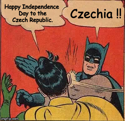 Czechia's 25th birthday 1-1-18 | Happy Independence Day to the Czech Republic. Czechia !! | image tagged in memes,batman slapping robin | made w/ Imgflip meme maker