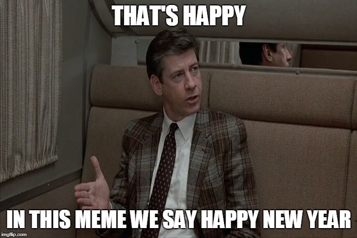 THAT'S HAPPY IN THIS MEME WE SAY HAPPY NEW YEAR | made w/ Imgflip meme maker