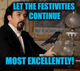 LET THE FESTIVITIES CONTINUE MOST EXCELLENTLY! | made w/ Imgflip meme maker