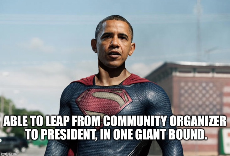 ABLE TO LEAP FROM COMMUNITY ORGANIZER TO PRESIDENT, IN ONE GIANT BOUND. | image tagged in obama,superman,community planner,manchurian candidate | made w/ Imgflip meme maker