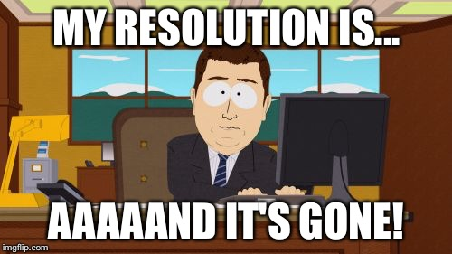 Aaaaand Its Gone Meme | MY RESOLUTION IS... AAAAAND IT'S GONE! | image tagged in memes,aaaaand its gone | made w/ Imgflip meme maker