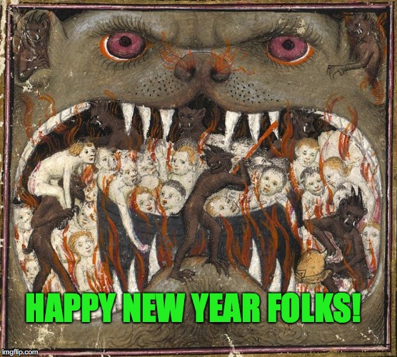 New Year Hell Mouth | HAPPY NEW YEAR FOLKS! | image tagged in hellmouth,new year | made w/ Imgflip meme maker
