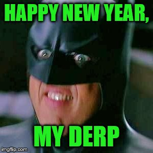 HAPPY NEW YEAR, MY DERP | made w/ Imgflip meme maker
