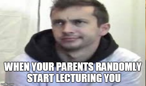 WHEN YOUR PARENTS RANDOMLY START LECTURING YOU | image tagged in tyjo,twenty one pilots,tyler joseph,parents,teens,relatable | made w/ Imgflip meme maker