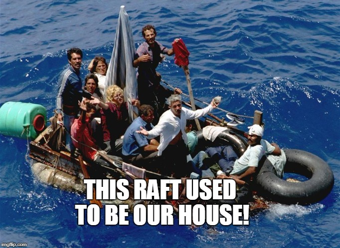 THIS RAFT USED TO BE OUR HOUSE! | made w/ Imgflip meme maker