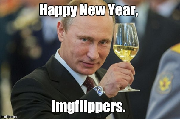 Happy New Year, imgflippers. | made w/ Imgflip meme maker