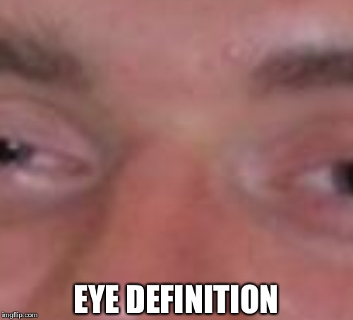 EYE DEFINITION | made w/ Imgflip meme maker