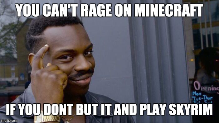 Roll Safe Think About It Meme | YOU CAN'T RAGE ON MINECRAFT IF YOU DONT BUT IT AND PLAY SKYRIM | image tagged in memes,roll safe think about it | made w/ Imgflip meme maker