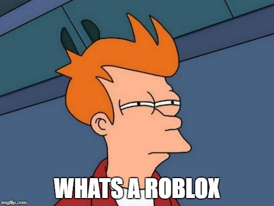 Futurama Fry Meme | WHATS A ROBLOX | image tagged in memes,futurama fry | made w/ Imgflip meme maker