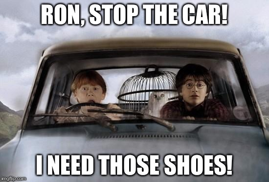 Harry potter uber | RON, STOP THE CAR! I NEED THOSE SHOES! | image tagged in harry potter uber | made w/ Imgflip meme maker