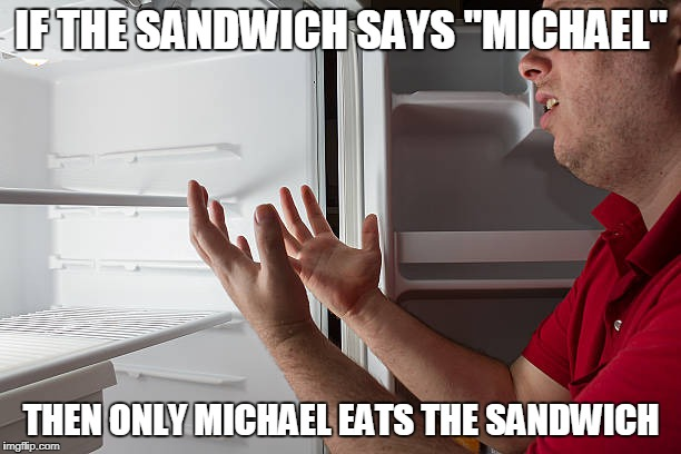 "IF THE SANDWICH SAYS ""MICHAEL"" THEN ONLY MICHAEL EATS THE SANDWICH 