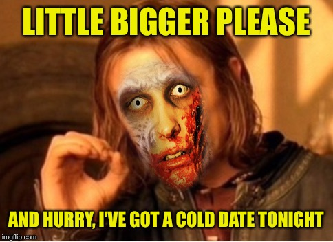 LITTLE BIGGER PLEASE AND HURRY, I'VE GOT A COLD DATE TONIGHT | made w/ Imgflip meme maker