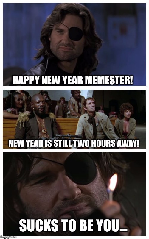 From last year | HAPPY NEW YEAR MEMESTER! NEW YEAR IS STILL TWO HOURS AWAY! SUCKS TO BE YOU... | image tagged in memes,memester,happy new year,2017 | made w/ Imgflip meme maker