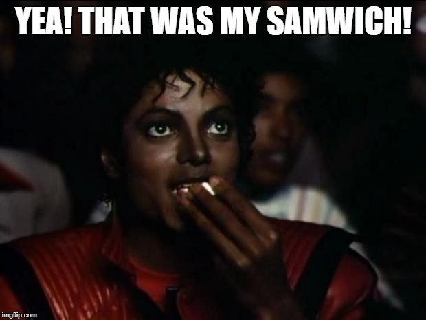 YEA! THAT WAS MY SAMWICH! | made w/ Imgflip meme maker