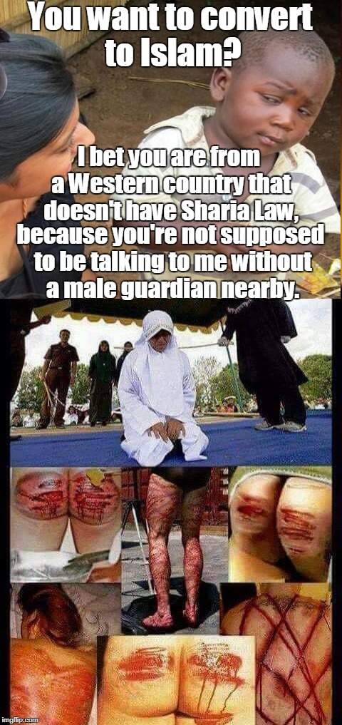 You want to convert to Islam? I bet you are from a Western country that doesn't have Sharia Law, because you're not supposed to be talking t | made w/ Imgflip meme maker