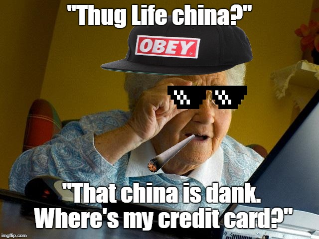 "Grandma Finds The Internet Meme | ""Thug Life china?"" ""That china is dank. Where's my credit card?"" 