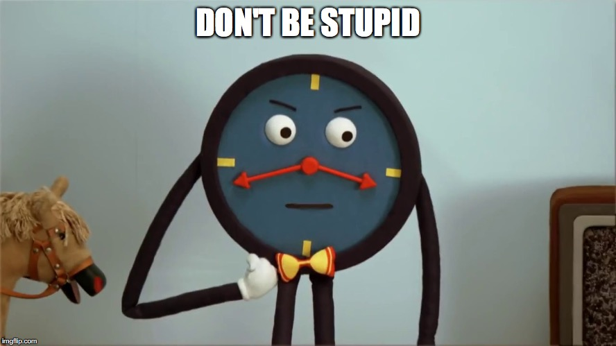 DON'T BE STUPID | made w/ Imgflip meme maker