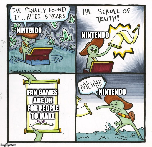 Nintendo in a nutshell | NINTENDO NINTENDO FAN GAMES ARE OK FOR PEOPLE TO MAKE NINTENDO | image tagged in memes,the scroll of truth,nintendo | made w/ Imgflip meme maker