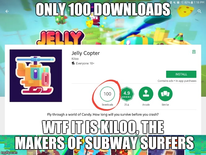 ONLY 100 DOWNLOADS WTF IT IS KILOO, THE MAKERS OF SUBWAY SURFERS | image tagged in google most random picture ever you will have fun | made w/ Imgflip meme maker