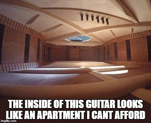 inside of guitar | THE INSIDE OF THIS GUITAR LOOKS LIKE AN APARTMENT I CANT AFFORD | image tagged in guitar | made w/ Imgflip meme maker