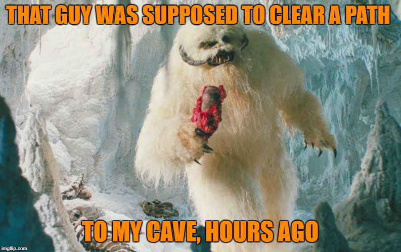 THAT GUY WAS SUPPOSED TO CLEAR A PATH TO MY CAVE, HOURS AGO | made w/ Imgflip meme maker