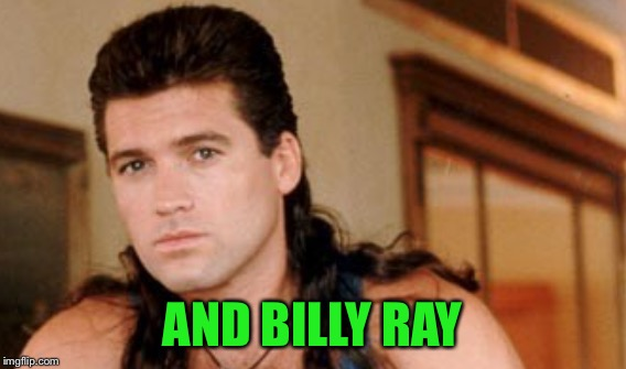 AND BILLY RAY | made w/ Imgflip meme maker