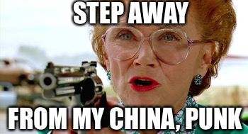 STEP AWAY FROM MY CHINA, PUNK | made w/ Imgflip meme maker
