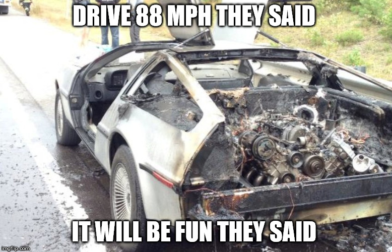 DRIVE 88 MPH THEY SAID IT WILL BE FUN THEY SAID | image tagged in delorean,bttf,back to the future | made w/ Imgflip meme maker